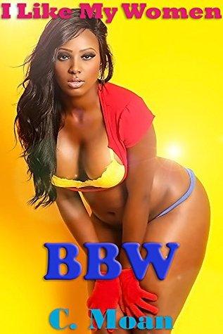I Like My Women BBW (Ebony,BDSM, Dominate,Big Beautiful Women, Fantasy,Erotica Short Stories)