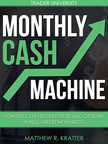 Monthly Cash Machine Powerful Strategies for Selling Options in Bull and Bear Markets