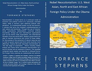 Nobel Neocolonialism: U.S. West Asian, North and East African Foreign Policy Under the Obama Administration