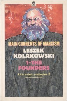 Main Currents of Marxism: Its Rise Growth and Dissolution; Volume 1, The Founders