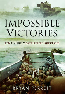 Impossible Victories  Ten Unlikely Battlefield Successes