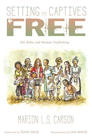 Setting the Captives Free: The Bible and Human Trafficking