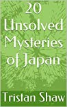 20 Unsolved Mysteries of Japan (Unsolved Mysteries of the World)