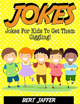 JOKES: Jokes For Kids To Get Them Giggling! by Bert Jaffer