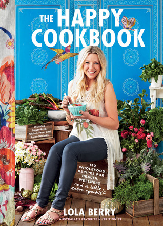The Happy Cookbook: 130 Wholefood Recipes for Health, Wellness, and a Little Extra Sparkle