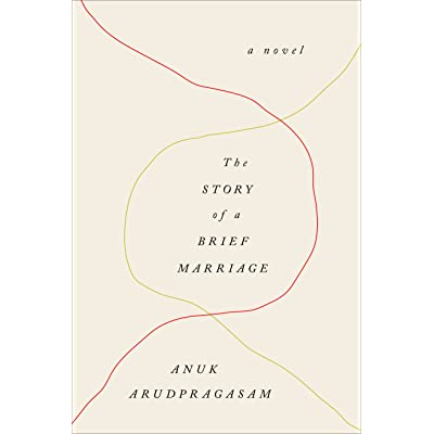 The Story of a Brief Marriage by Anuk Arudpragasam