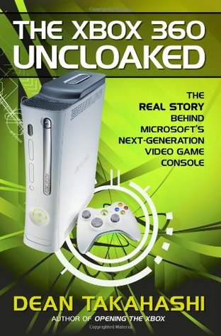 The Xbox 360 Uncloaked: The Real Story Behind Microsoft's Next Generation Video Game Console