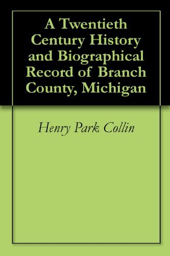 A Twentieth Century History and Biographical Record of Branch County, Michigan  by  Henry Park Collin