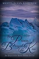 The Prince, a Betrayal, & a Kiss: An Enlighten Series Short Story
