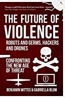 The Future of Violence - Robots and Germs, Hackers and Drones: Confronting the New Age of Threat (Robots Germs Hackers & Drones)