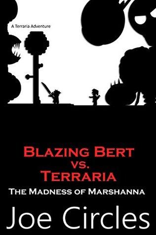The Madness of Marshanna (Blazing Bert vs. Terraria Book 3)