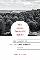The Empire That Would Not Die: The Paradox of Eastern Roman Survival, 640 - 740 (Carl Newell Jackson Lectures)