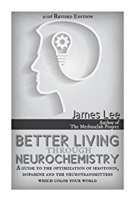 Better Living through Neurochemistry: A guide to the optimization of serotonin, dopamine and the neurotransmitters that color your world