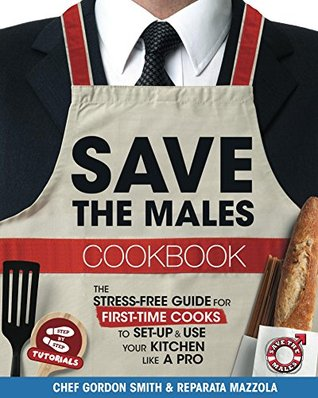 Save The Males Cookbook: The Stress-Free Guide for First-Time Cooks to Set-Up & Use Your Kitchen Like a Pro