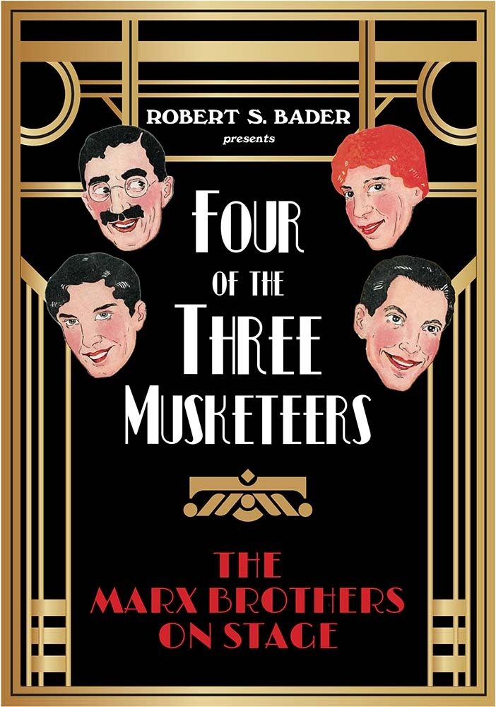 Four of the Three Musketeers: The Marx Brothers on Stage Robert S. Bader