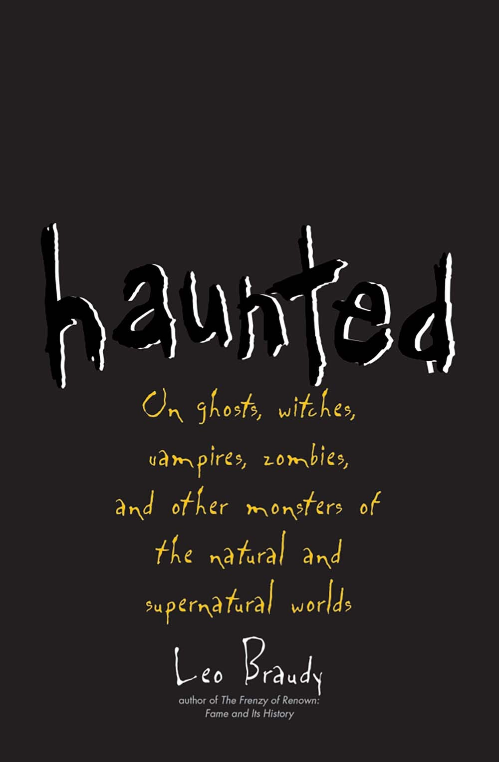 Haunted: On Ghosts, Witches, Vampires, Zombies, and Other
