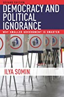 Democracy and Political Ignorance: Why Smaller Government Is Smarter, Second Edition