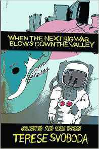When the Next Big War Blows Down the Valley by Terese Svoboda
