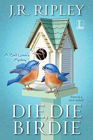 Die, Die Birdie by J.R. Ripley