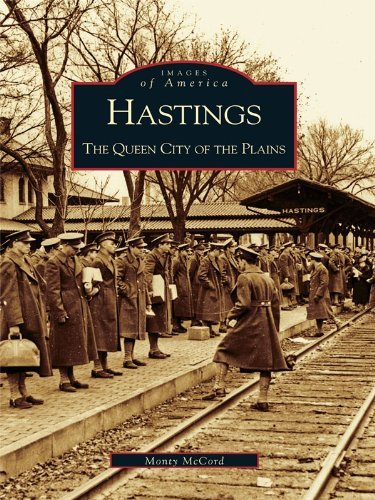 Hastings: The Queen City of the Plains  by  Monty McCord