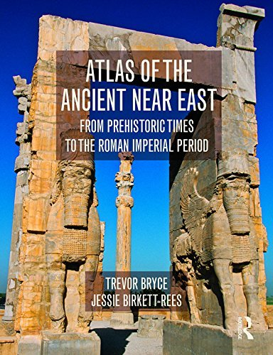Atlas of the Ancient Near East From Prehistoric Times to the Roman Imperial Period 1st Edition