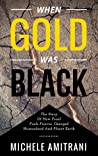 When Gold was Black