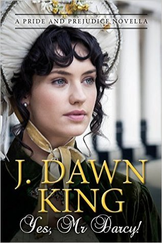 Yes, Mr  Darcy: A Pride and Prejudice Novella by J  Dawn King