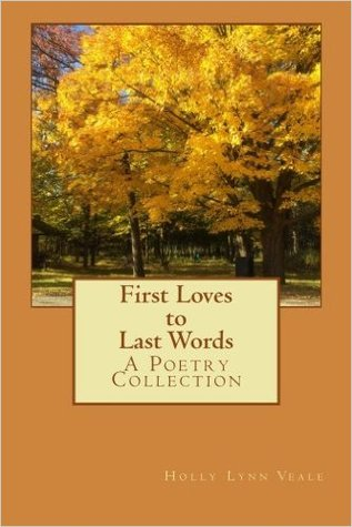 First Loves to Last Words: A Poetry Collection