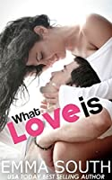 What Love Is: An Epic Romance