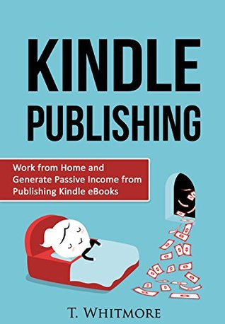 Passive Income: Work from Home and Generate Passive Income from Publishing Kindle eBooks