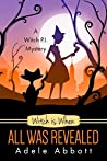 Witch is When All Was Revealed by Adele Abbott