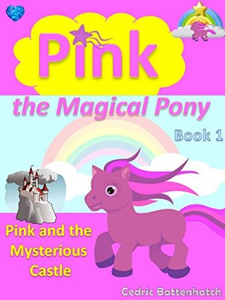 Pink the Magical Pony: Book 1: Pink and the Mysterious Castle (Story Book for Girls ages 4-8, Picture Book / Beginner Reader / Bedtime, Kids Books, Childrens Books, Readalong Books, Fairytale)