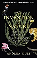 The Invention of Nature: The Adventures of Alexander von Humboldt