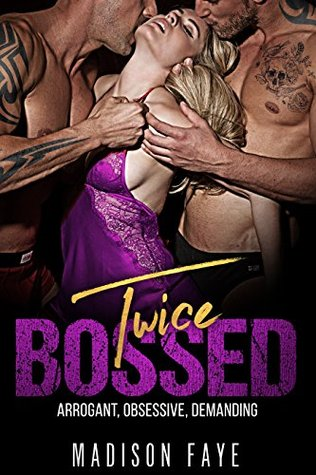 Twice Bossed by Madison Faye