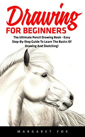 Drawing For Beginners: The Ultimate Pencil Drawing Book - Easy Step