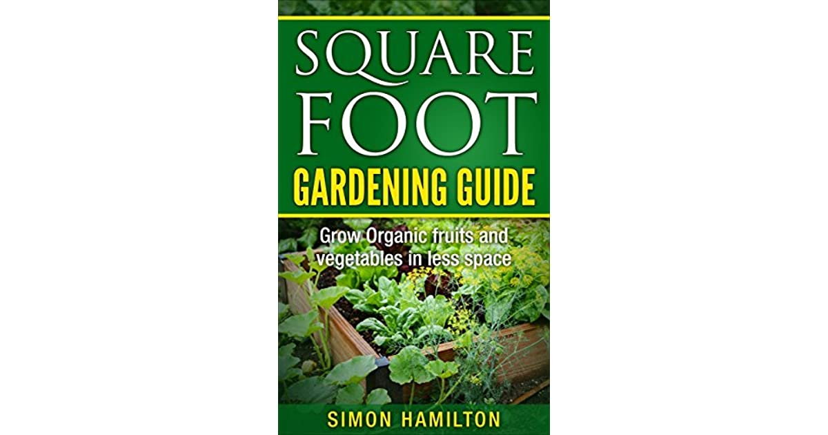 Square Foot Gardening Guidegrow Organic Fruits And Vegetables In