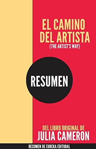 El Camino Del Artista The Artist S Way Resumen Del Libro Original De Julia Cameron By Eureka Books