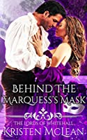 Behind the Marquess's Mask (The Lords of Whitehall #1)