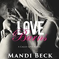 Love Burns (Caged Love, #2)