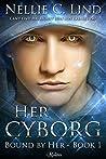 Her Cyborg (Bound by Her, #1)