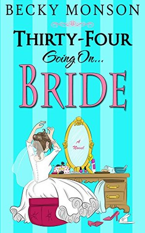 Thirty-Four Going on Bride (Spinster #3)