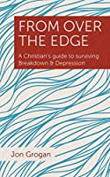 From Over the Edge: A Christian's guide to surviving Breakdown & Depression