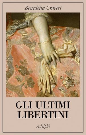 Gli ultimi libertini by Benedetta Craveri