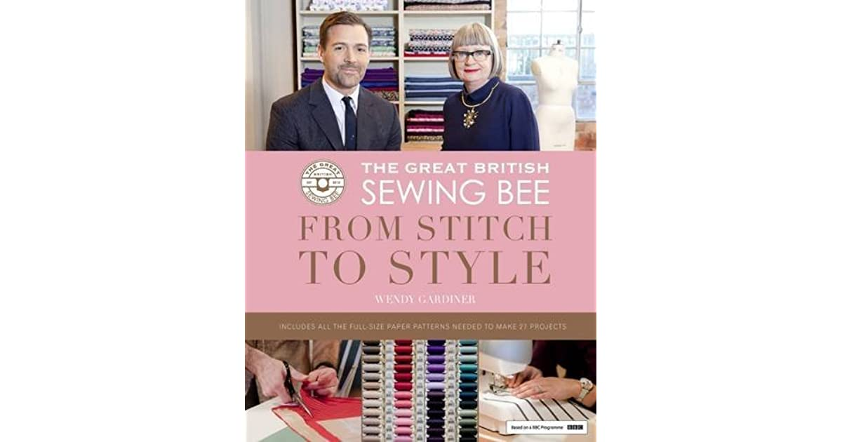 The Great British Sewing Bee: from Stitch to Style by Wendy Gardiner