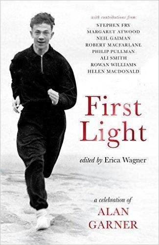 First Light A Celebration of Alan Garner