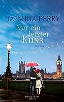 Nur ein letzter Kuss: Roman