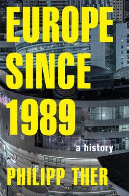 Europe Since 1989: A History
