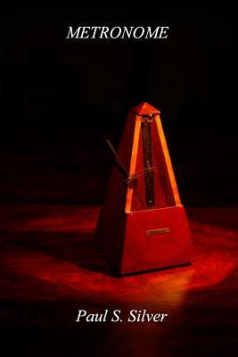 Metronome  by  Paul S Silver