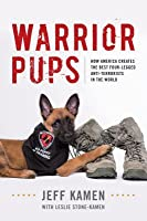 Warrior Pups: How America Creates the Best Four-Legged Anti-Terrorists in the World