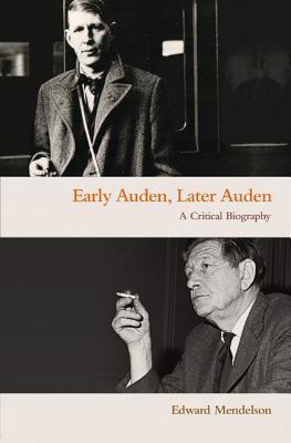 Early Auden, Later Auden - A Critical Biography